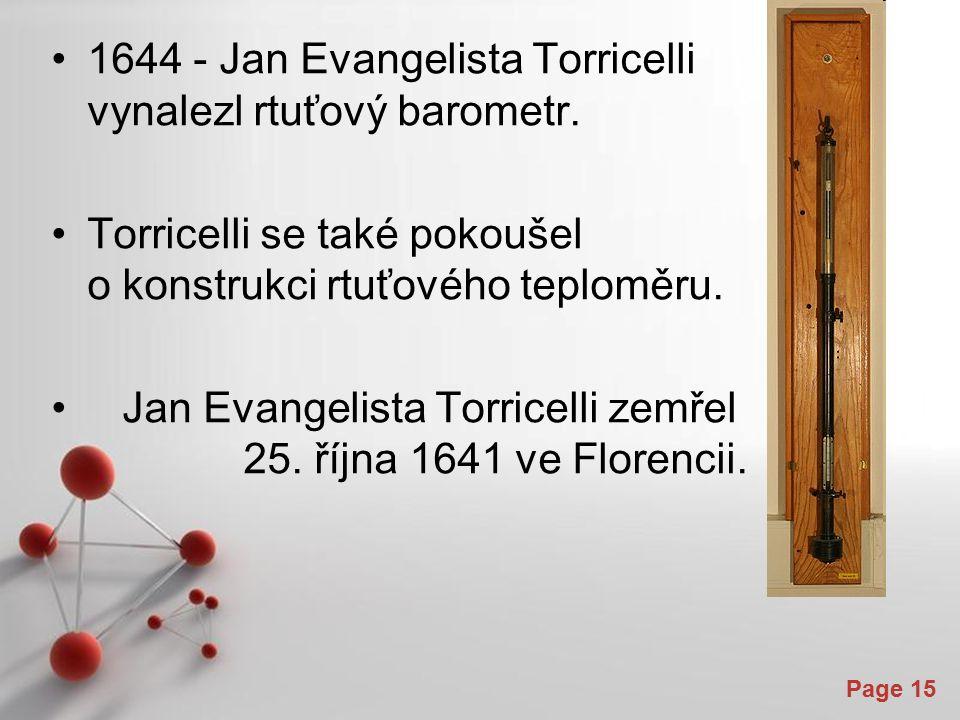 Powerpoint Templates Page 15 1644 - Jan Evangelista Torricelli vynalezl rtuťový barometr. Torricelli se také pokoušel o konstrukci rtuťového teploměru