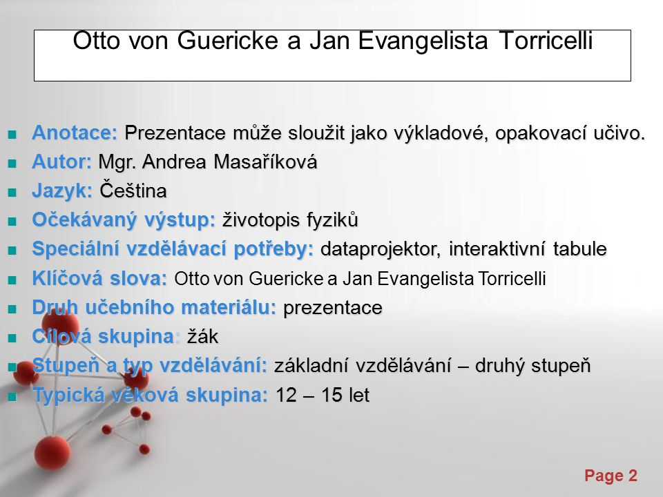 Powerpoint Templates Page 2 Otto von Guericke a Jan Evangelista Torricelli Anotace: Prezentace může sloužit jako výkladové, opakovací učivo. Anotace: