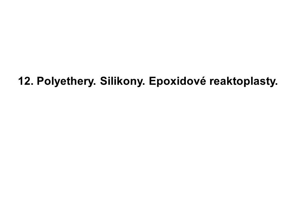 12. Polyethery. Silikony. Epoxidové reaktoplasty.