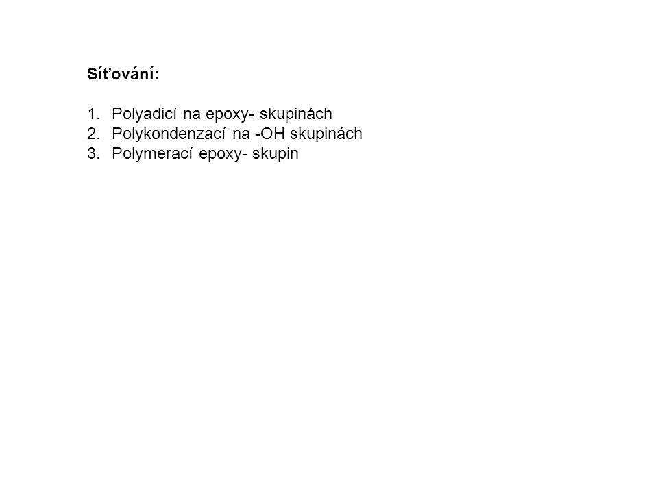 Síťování: 1.Polyadicí na epoxy- skupinách 2.Polykondenzací na -OH skupinách 3.Polymerací epoxy- skupin