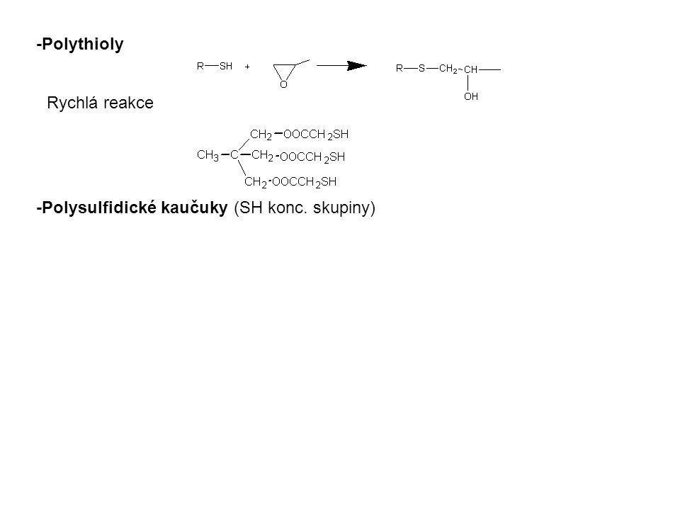 -Polythioly -Polysulfidické kaučuky (SH konc. skupiny) Rychlá reakce