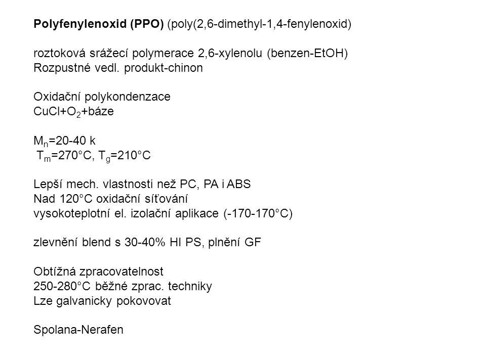 Polyfenylenoxid (PPO) (poly(2,6-dimethyl-1,4-fenylenoxid) roztoková srážecí polymerace 2,6-xylenolu (benzen-EtOH) Rozpustné vedl.