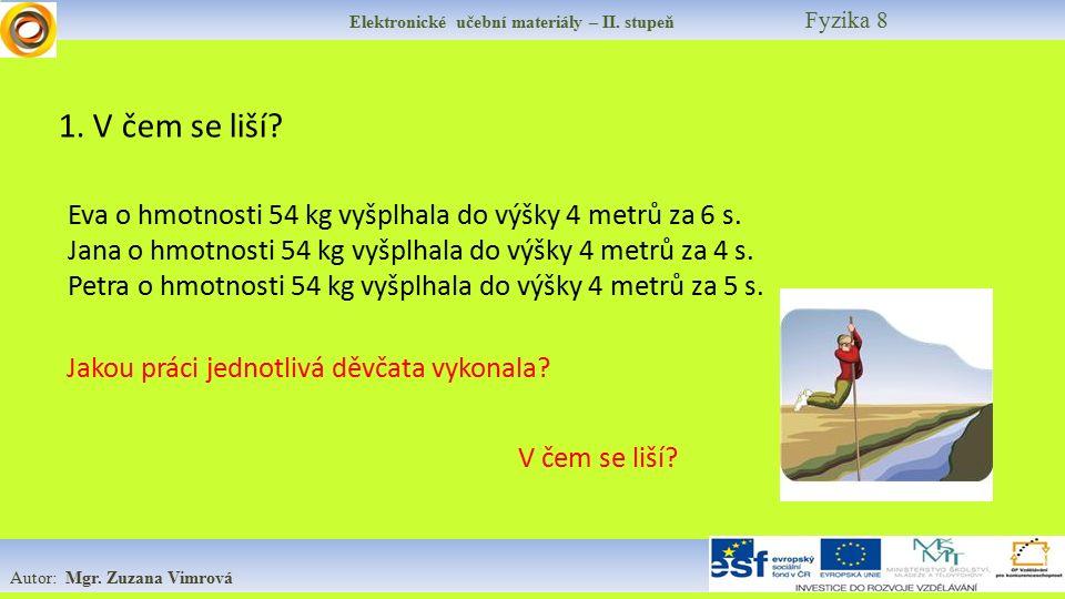 Elektronické učební materiály – II. stupeň Fyzika 8 Autor: Mgr. Zuzana Vimrová 1. V čem se liší? Eva o hmotnosti 54 kg vyšplhala do výšky 4 metrů za 6