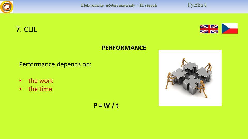 Elektronické učební materiály – II. stupeň Fyzika 8 7. CLIL PERFORMANCE Performance depends on: the work the time P = W / t