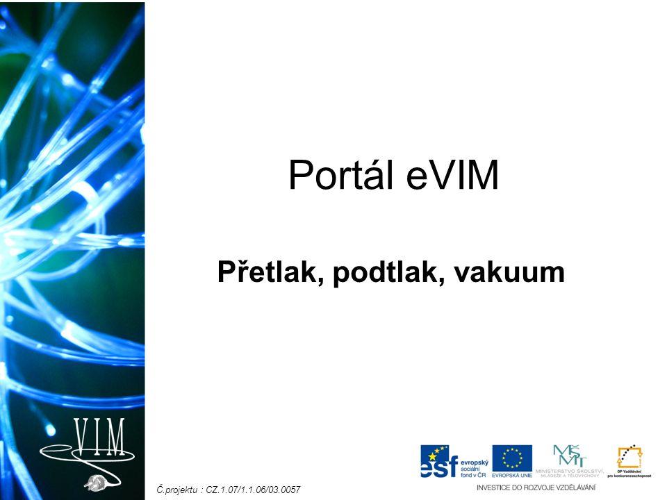 Č.projektu : CZ.1.07/1.1.06/03.0057 Portál eVIM Přetlak, podtlak, vakuum