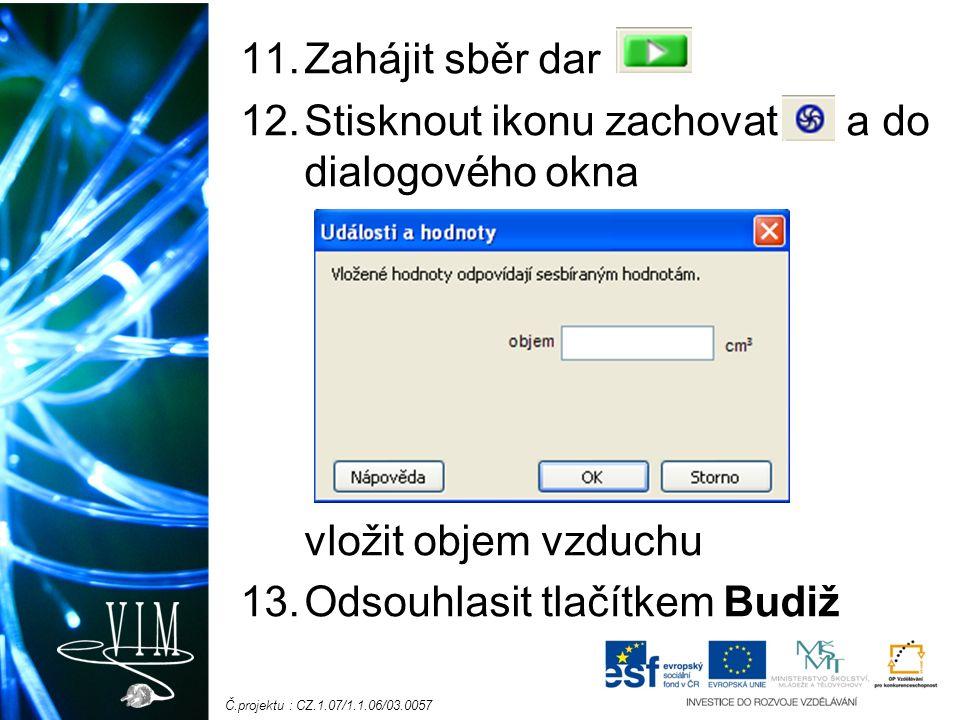 Č.projektu : CZ.1.07/1.1.06/03.0057 11.Zahájit sběr dar 12.Stisknout ikonu zachovat a do dialogového okna vložit objem vzduchu 13.Odsouhlasit tlačítkem Budiž