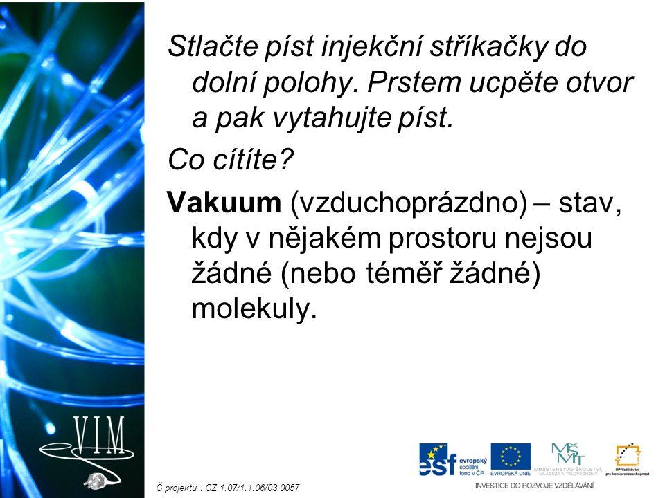 Č.projektu : CZ.1.07/1.1.06/03.0057 Stlačte píst injekční stříkačky do dolní polohy.