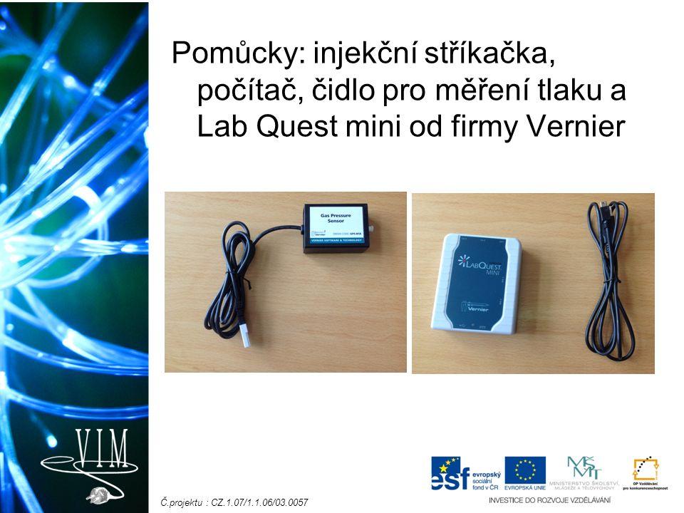 Č.projektu : CZ.1.07/1.1.06/03.0057 Pomůcky: injekční stříkačka, počítač, čidlo pro měření tlaku a Lab Quest mini od firmy Vernier