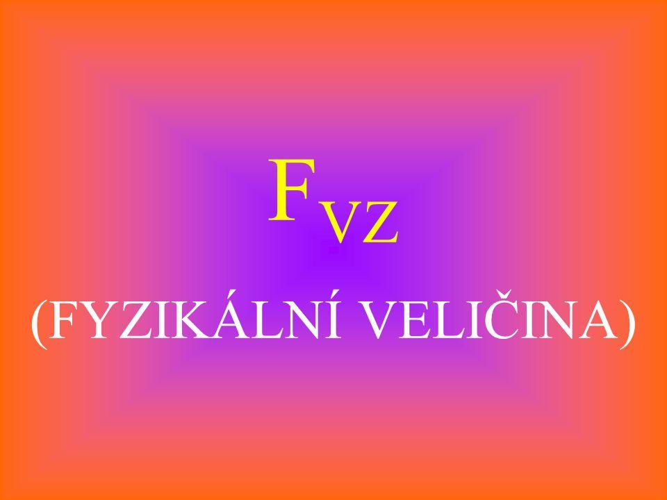 F VZ (FYZIKÁLNÍ VELIČINA)