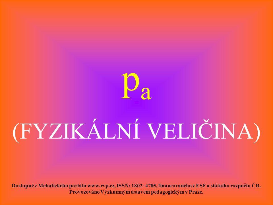 p a (FYZIKÁLNÍ VELIČINA) Dostupné z Metodického portálu www.rvp.cz, ISSN: 1802–4785, financovaného z ESF a státního rozpočtu ČR. Provozováno Výzkumným