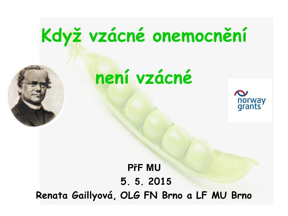 Když vzácné onemocnění není vzácné PřF MU 5. 5. 201 5 Renata Gaillyová, OLG FN Brno a LF MU Brno