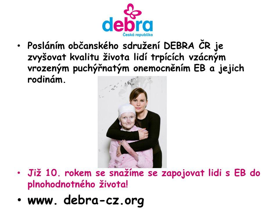 Posláním občanského sdružení DEBRA ČR je zvyšovat kvalitu života lidí trpících vzácným vrozeným puchýřnatým onemocněním EB a jejich rodinám.