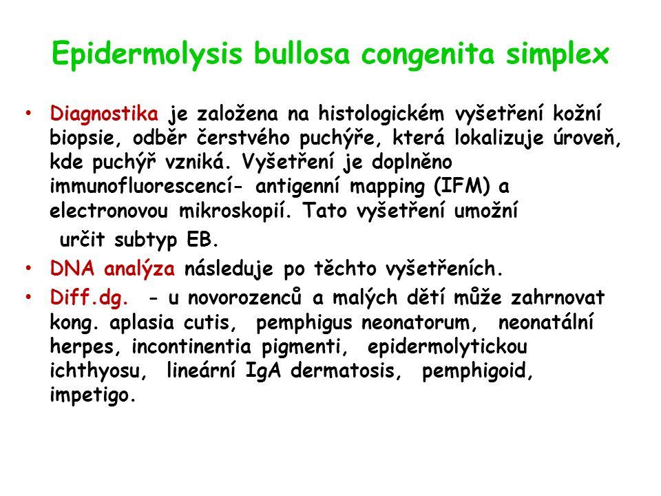 Epidermolysis bullosa congenita simplex Diagnostika je založena na histologickém vyšetření kožní biopsie, odběr čerstvého puchýře, která lokalizuje úroveň, kde puchýř vzniká.