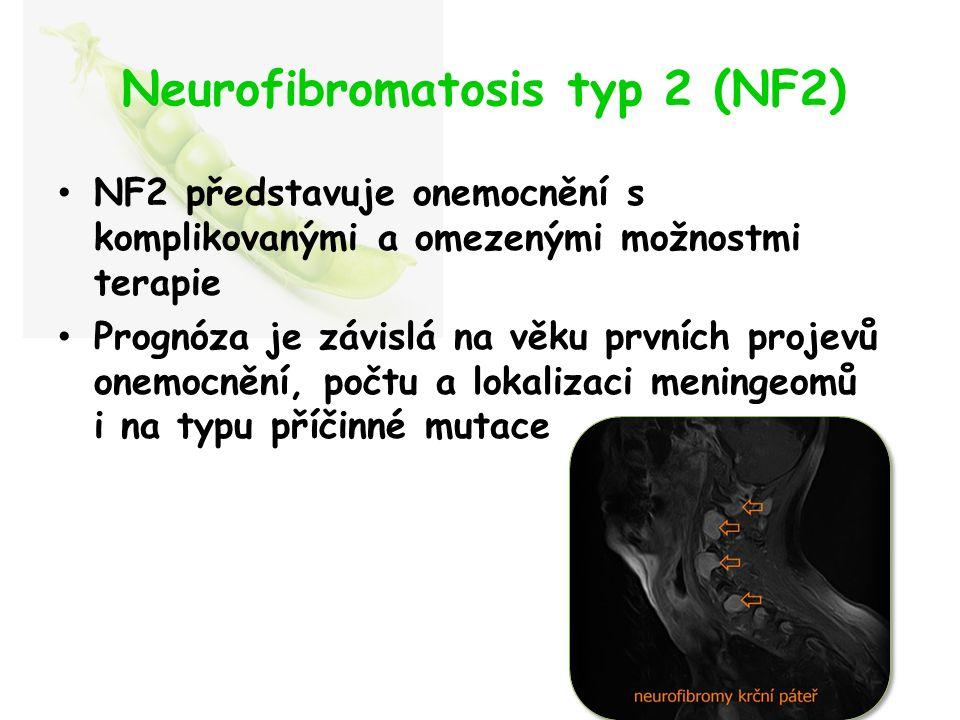 Neurofibromatosis typ 2 (NF2) NF2 představuje onemocnění s komplikovanými a omezenými možnostmi terapie Prognóza je závislá na věku prvních projevů onemocnění, počtu a lokalizaci meningeomů i na typu příčinné mutace