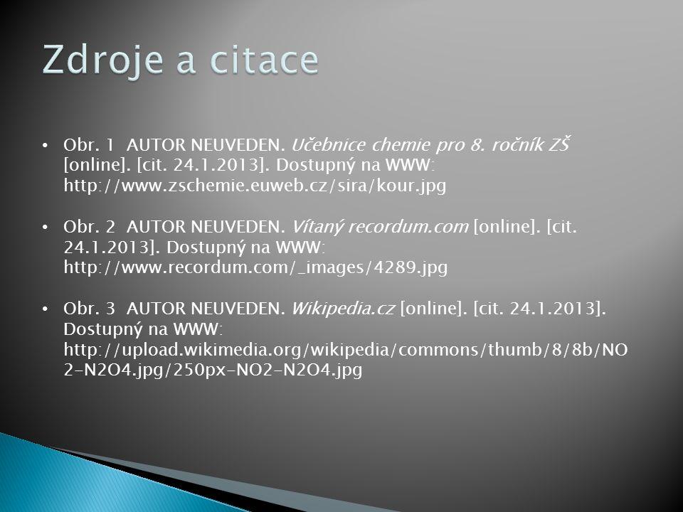 Obr. 1 AUTOR NEUVEDEN. Učebnice chemie pro 8. ročník ZŠ [online]. [cit. 24.1.2013]. Dostupný na WWW: http://www.zschemie.euweb.cz/sira/kour.jpg Obr. 2