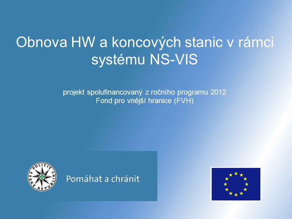 Obnova HW a koncových stanic v rámci systému NS-VIS projekt spolufinancovaný z ročního programu 2012 Fond pro vnější hranice (FVH)