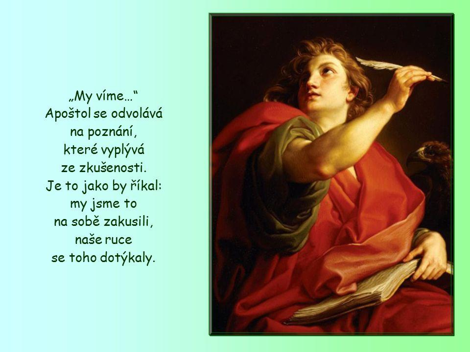 """""""My víme… Apoštol se odvolává na poznání, které vyplývá ze zkušenosti."""