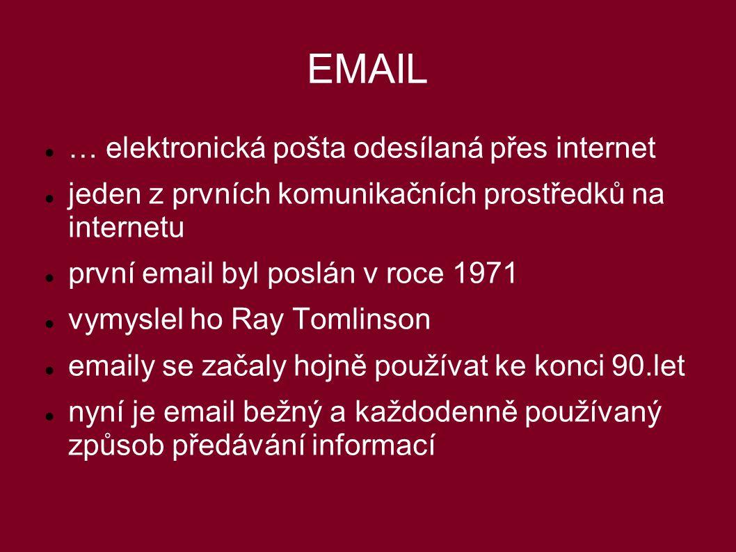 EMAIL … elektronická pošta odesílaná přes internet jeden z prvních komunikačních prostředků na internetu první email byl poslán v roce 1971 vymyslel ho Ray Tomlinson emaily se začaly hojně používat ke konci 90.let nyní je email bežný a každodenně používaný způsob předávání informací