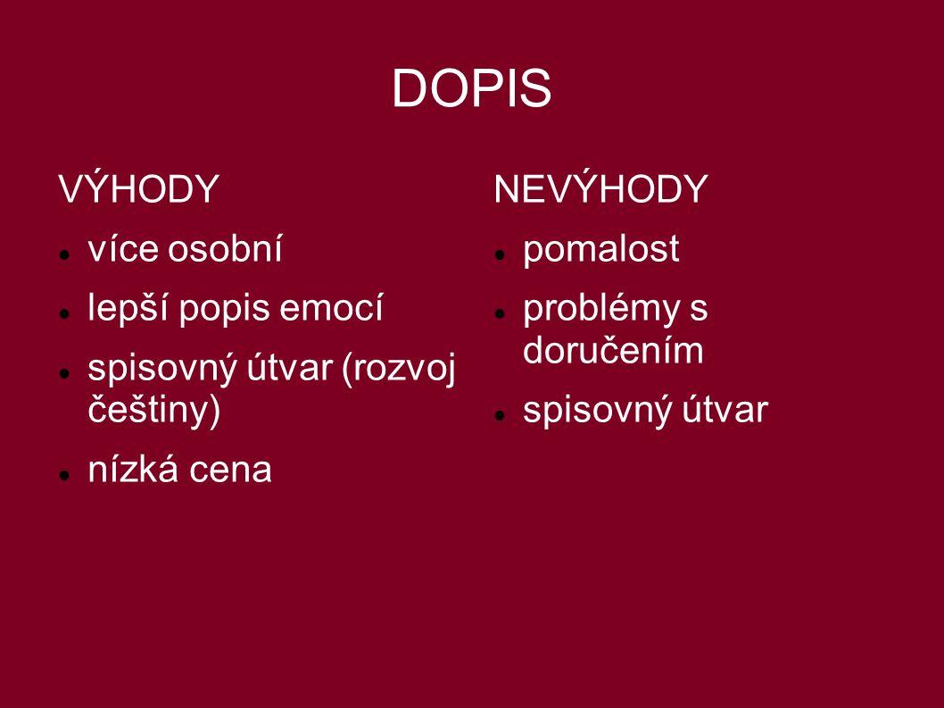 DOPIS VÝHODY více osobní lepší popis emocí spisovný útvar (rozvoj češtiny) nízká cena NEVÝHODY pomalost problémy s doručením spisovný útvar