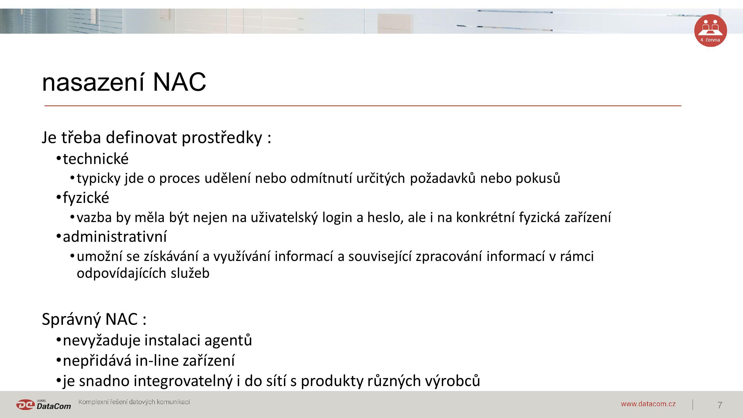 4. června nasazení NAC Je třeba definovat prostředky : technické typicky jde o proces udělení nebo odmítnutí určitých požadavků nebo pokusů fyzické va
