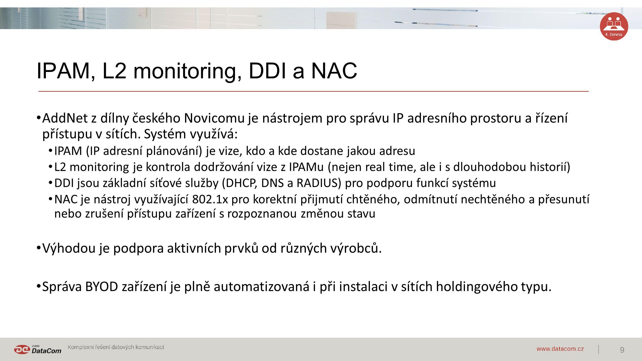 4. června IPAM, L2 monitoring, DDI a NAC AddNet z dílny českého Novicomu je nástrojem pro správu IP adresního prostoru a řízení přístupu v sítích. Sys