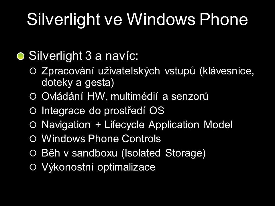 Silverlight ve Windows Phone Silverlight 3 a navíc: Zpracování uživatelských vstupů (klávesnice, doteky a gesta) Ovládání HW, multimédií a senzorů Int