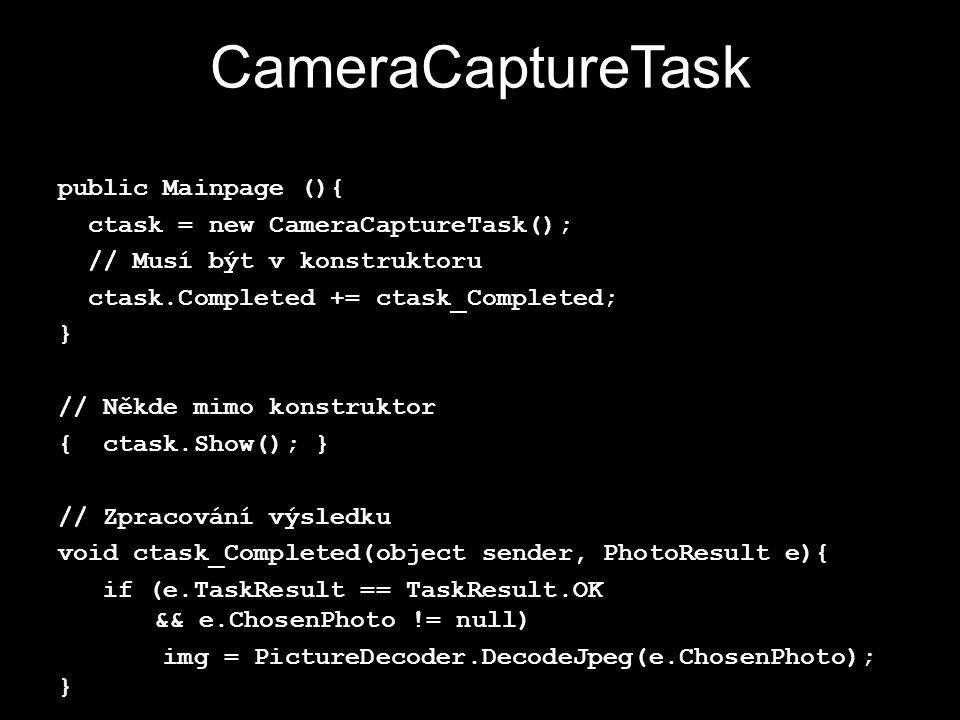 CameraCaptureTask public Mainpage (){ ctask = new CameraCaptureTask(); // Musí být v konstruktoru ctask.Completed += ctask_Completed; } // Někde mimo