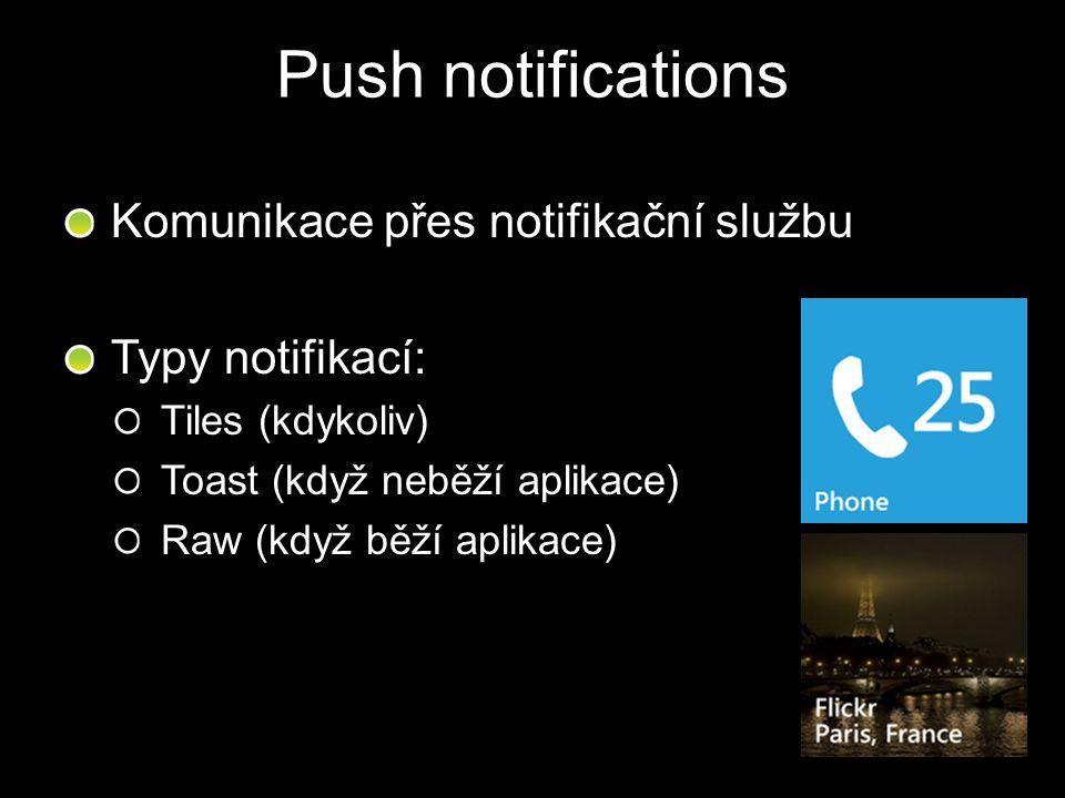 Push notifications Komunikace přes notifikační službu Typy notifikací: Tiles (kdykoliv) Toast (když neběží aplikace) Raw (když běží aplikace)