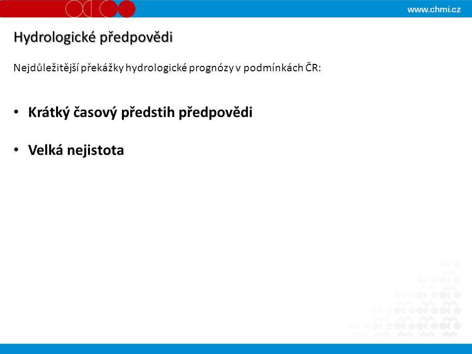 Hydrologické předpovědi Nejdůležitější překážky hydrologické prognózy v podmínkách ČR: Krátký časový předstih předpovědi Velká nejistota