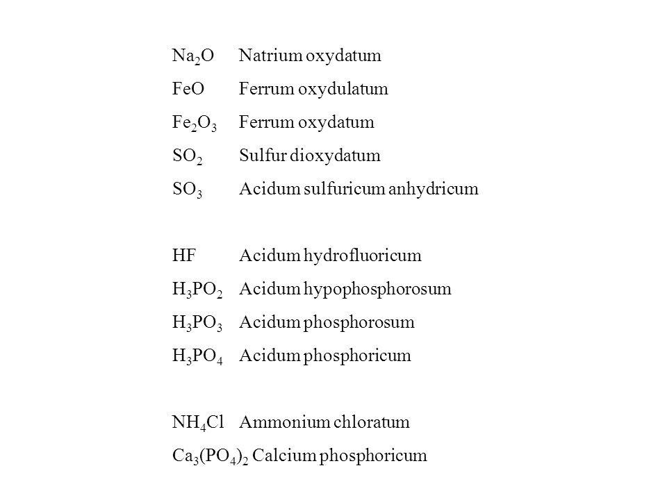 Na 2 ONatrium oxydatum FeOFerrum oxydulatum Fe 2 O 3 Ferrum oxydatum SO 2 Sulfur dioxydatum SO 3 Acidum sulfuricum anhydricum HFAcidum hydrofluoricum