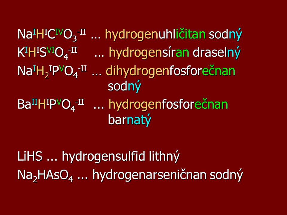 Na I H I C IV O 3 -II … hydrogenuhličitan sodný K I H I S VI O 4 -II … hydrogensíran draselný Na I H 2 I P V O 4 -II … dihydrogenfosforečnan sodný Ba