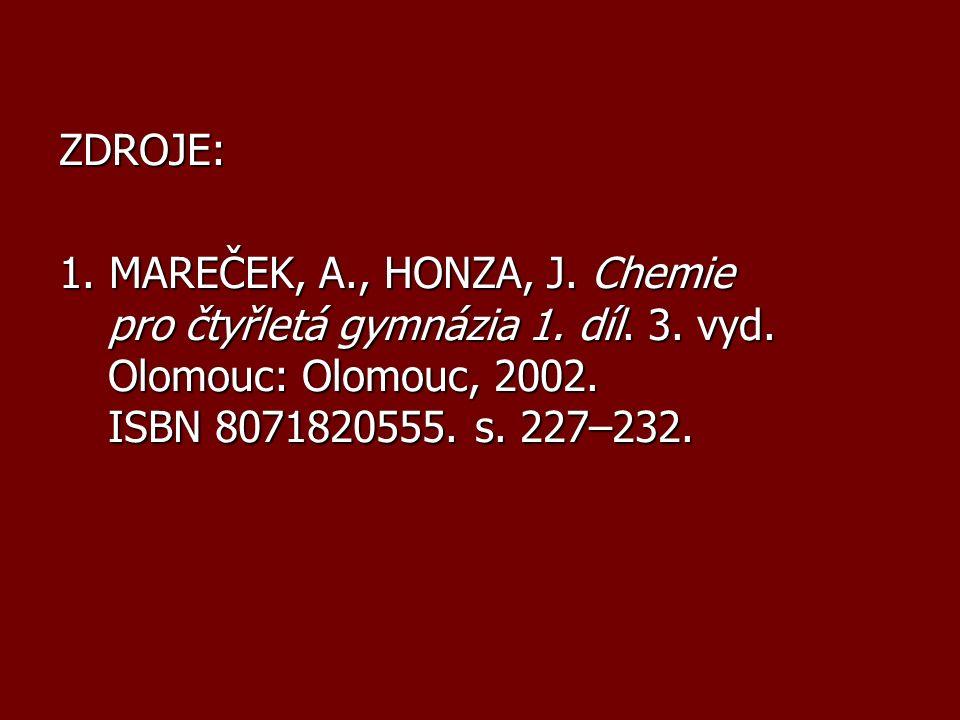 ZDROJE: 1. MAREČEK, A., HONZA, J. Chemie pro čtyřletá gymnázia 1. díl. 3. vyd. Olomouc: Olomouc, 2002. ISBN 8071820555. s. 227–232.