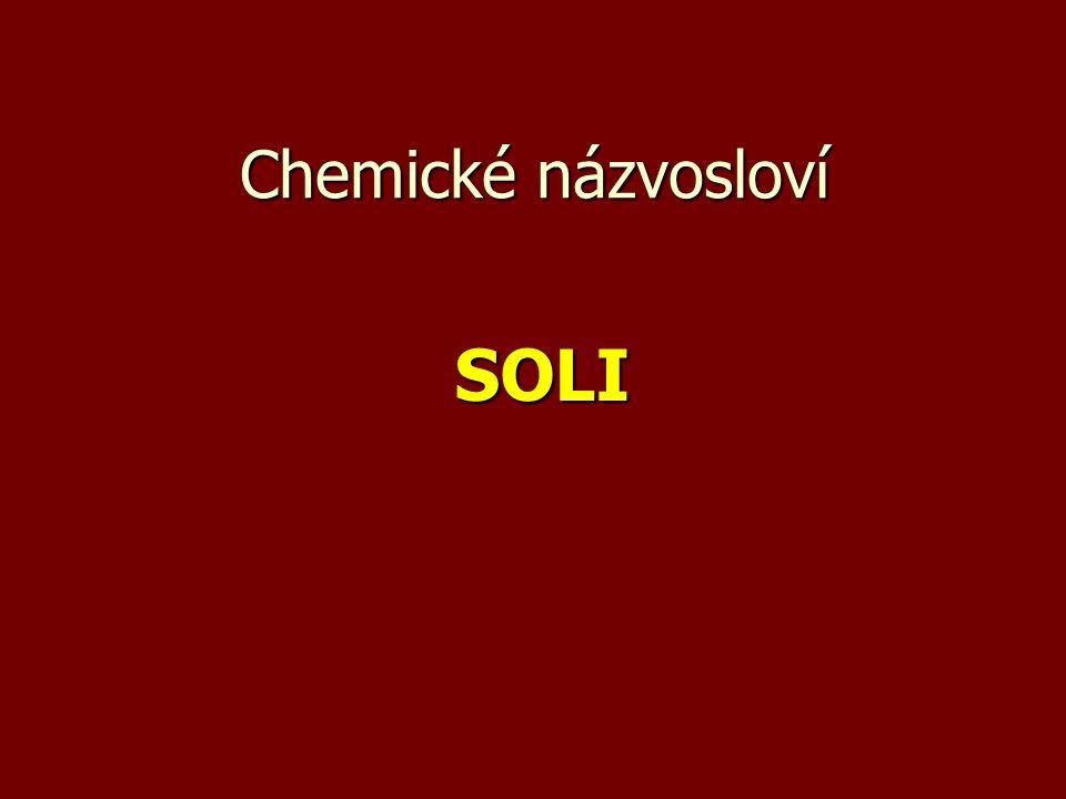 Soli = = sloučeniny odvozené od kyseliny náhradou jednoho či více atomů vodíku jiným elektropozitivním prvkem či skupinou NH 4 + 1.