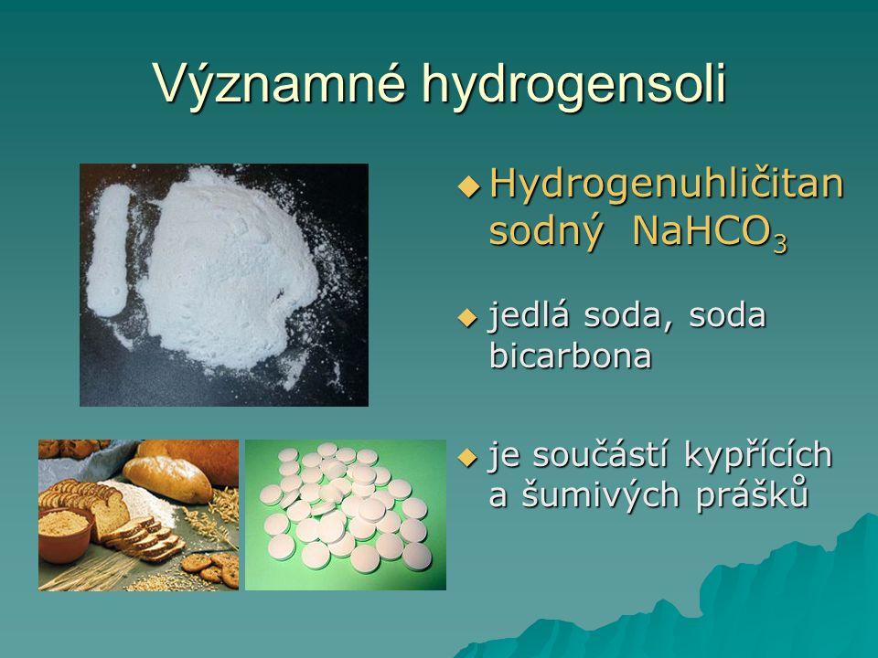 Významné hydrogensoli  Hydrogenuhličitan sodný NaHCO 3  jedlá soda, soda bicarbona  je součástí kypřících a šumivých prášků