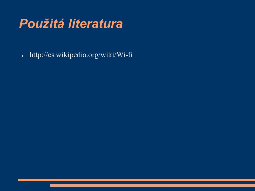 Použitá literatura ● http://cs.wikipedia.org/wiki/Wi-fi