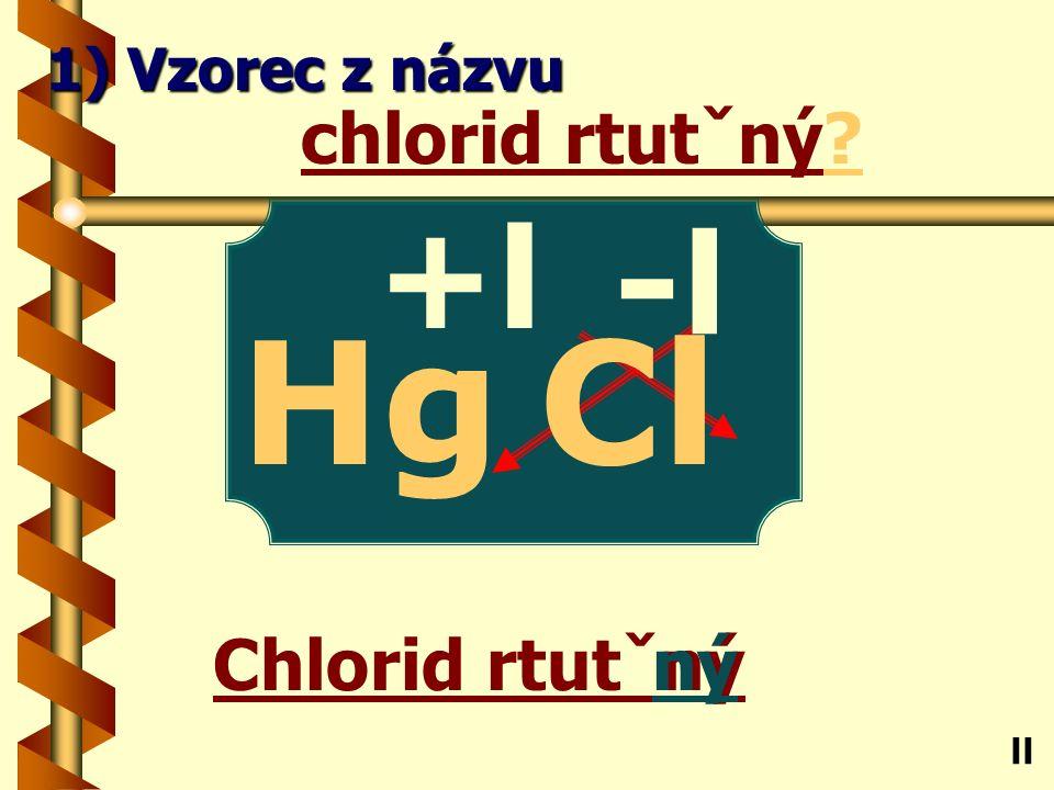 bromid cíničitý ičitý bromid cíničitý? Sn ll 1) Vzorec z názvu -l Br +lV 4