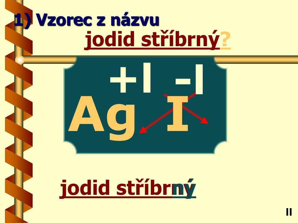 Chlorid rtutˇný ný chlorid rtutˇný? Hg ll 1) Vzorec z názvu -l Cl +l