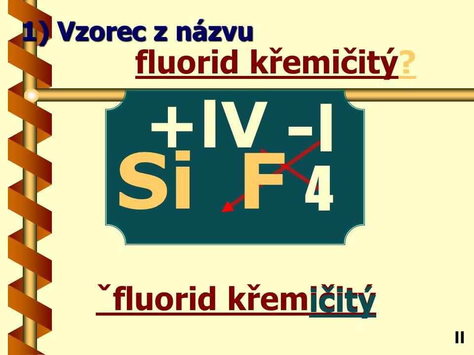 Chlorid lithný ný chlorid lithný? Li ll 1) Vzorec z názvu -l Cl +l