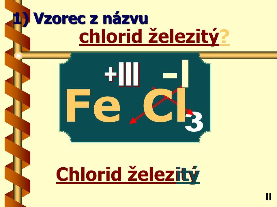fluorid sodný ný fluorid sodný? Na ll 1) Vzorec z názvu -l F +l