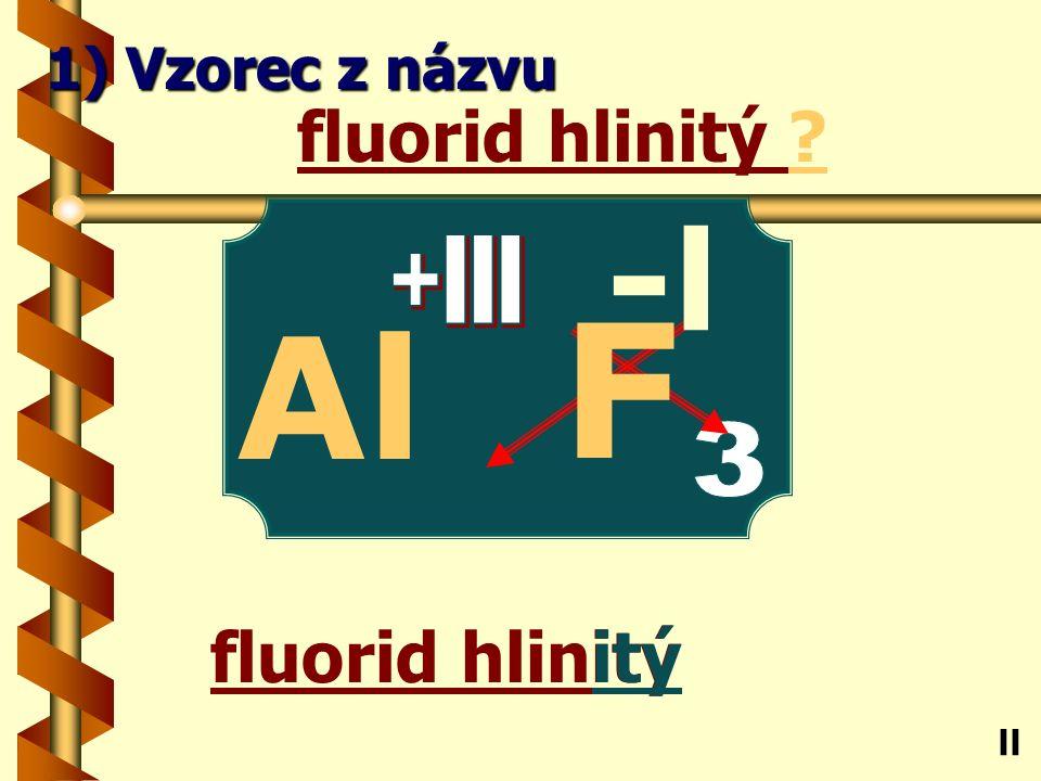 Chlorid cíničitý ičitý chlorid cíničitý Sn ll 1) Vzorec z názvu -l Cl +lV 4