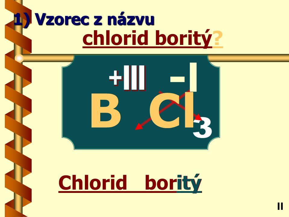 Chlorid železitý itý chlorid železitý? Fe ll 1) Vzorec z názvu -l Cl