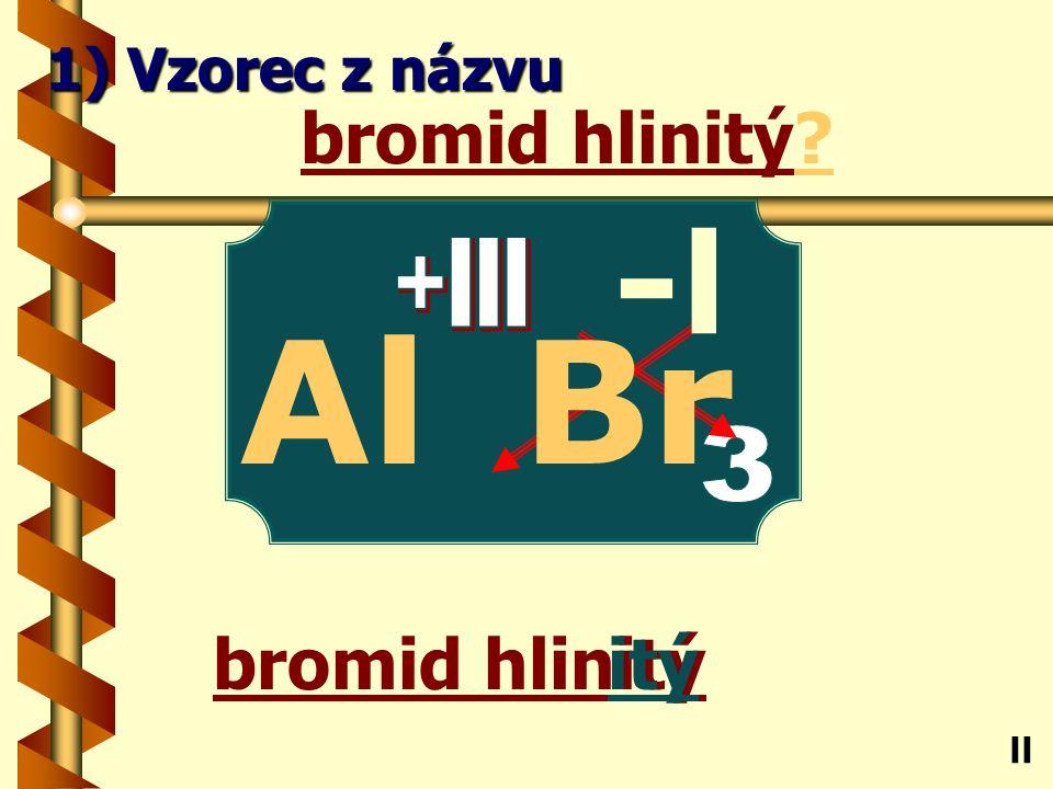 Bromid stříbrný ný bromid stříbrný Ag ll 1) Vzorec z názvu -l Br +l