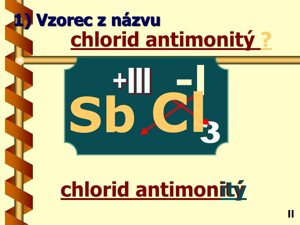 Chlorid zlatný ný chlorid zlatný? Au ll 1) Vzorec z názvu -l Cl +l