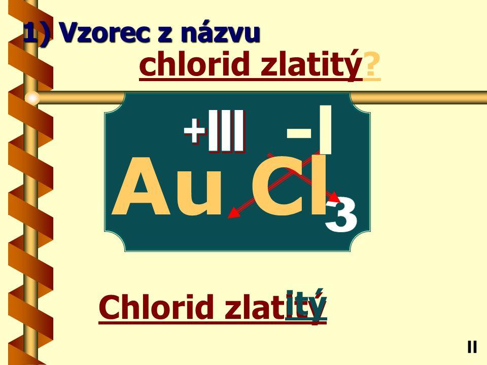 Chlorid mědˇný ný chlorid mědˇný? Cu ll 1) Vzorec z názvu -l Cl +l