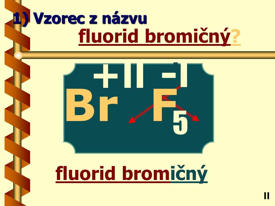 Chlorid vizmutitý itý chlorid vizmutitý? Bi ll 1) Vzorec z názvu -l Cl