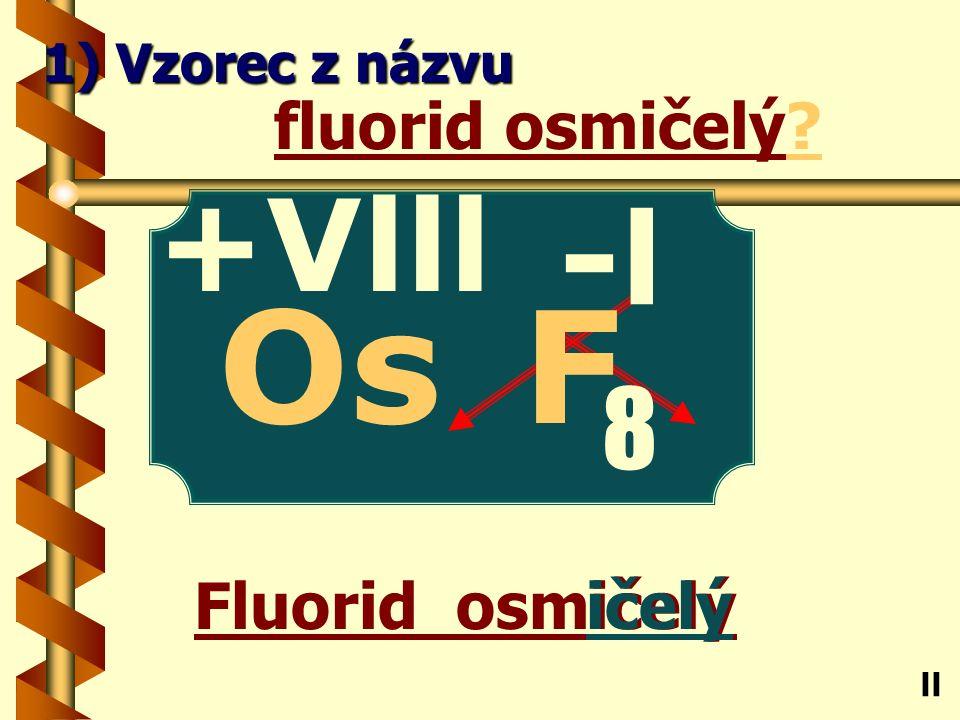 Fluorid jodistý istý fluorid jodistý I ll 1) Vzorec z názvu -l F +Vll 7
