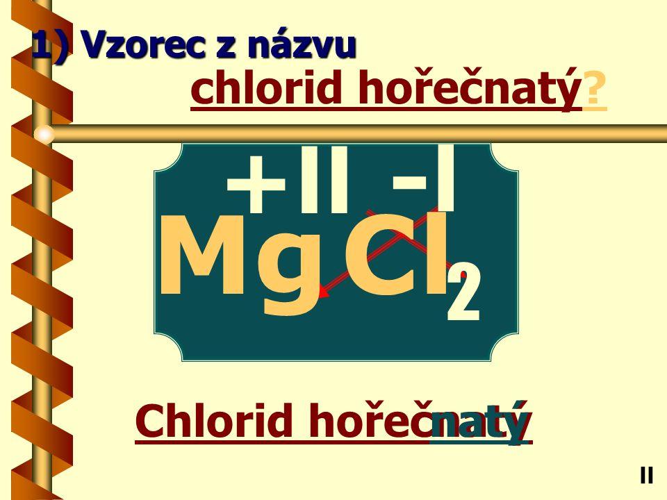 chlorid antimoničný ičný chlorid antimoničný? Sb ll 1) Vzorec z názvu -l Cl +V 5