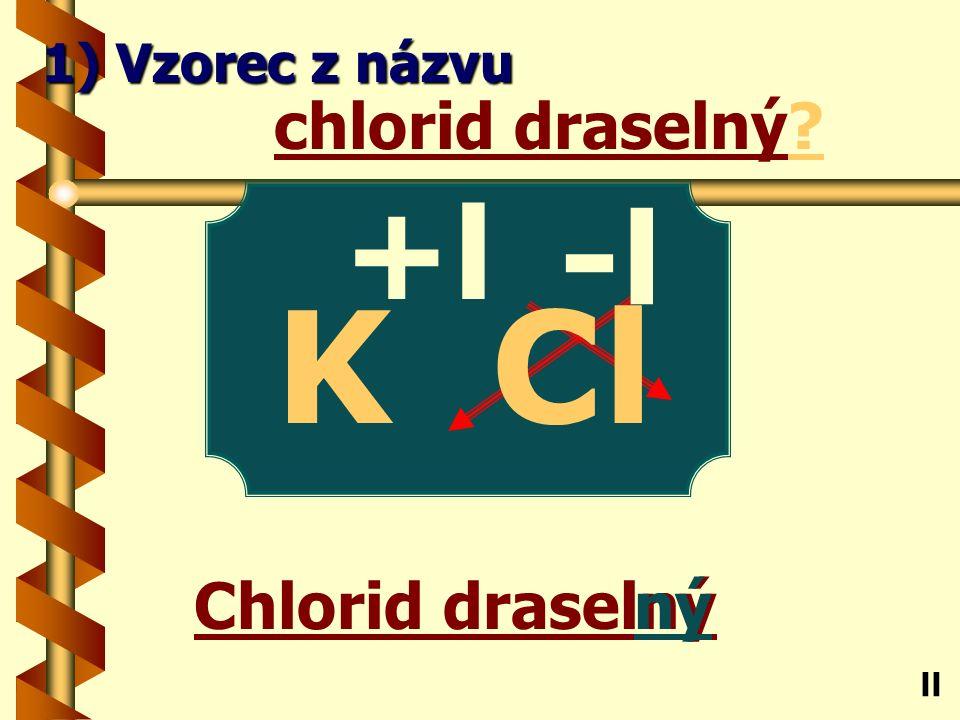 bromid fosforečný ečný bromid fosforečný P ll 1) Vzorec z názvu -l Br +V 5