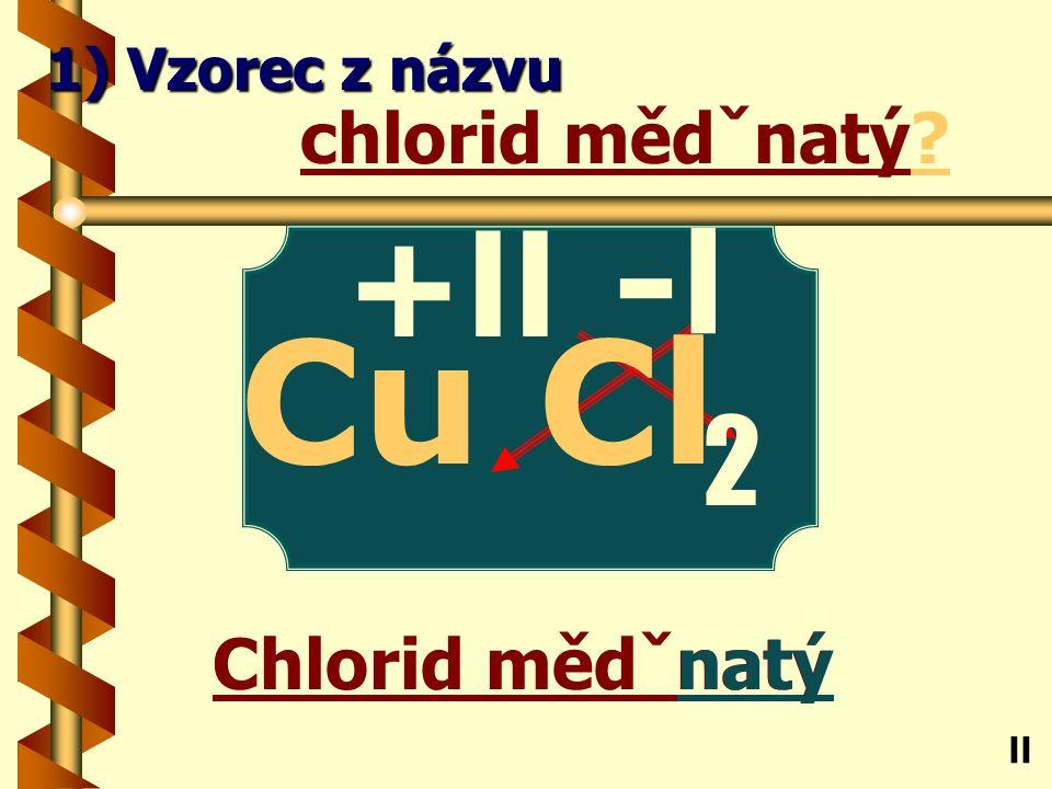 Chlorid zlatitý itý chlorid zlatitý Au ll 1) Vzorec z názvu -l Cl