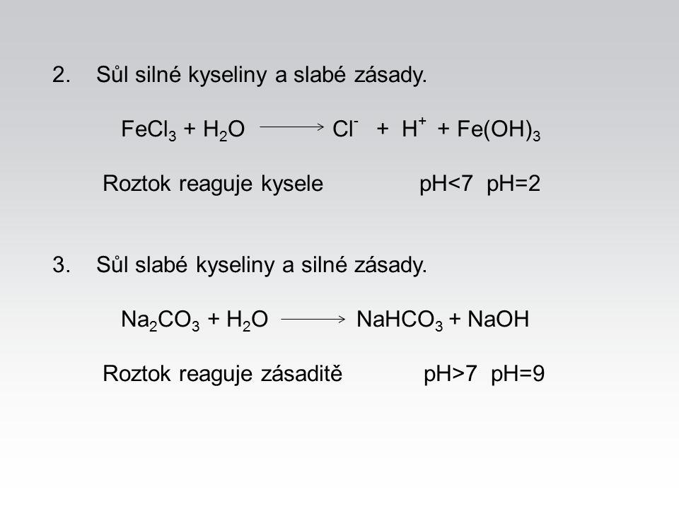 2. Sůl silné kyseliny a slabé zásady.
